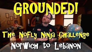 GROUNDED! The NoFly Ninja Challenge 05   Norwich to Lebanon