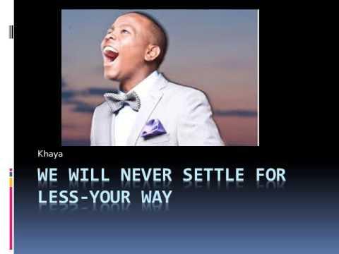 Khaya, Never settle for less