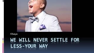 Download lagu Khaya, Never settle for less
