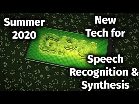 New Speech Recognition & Synthesis Technology Update, Summer 2020