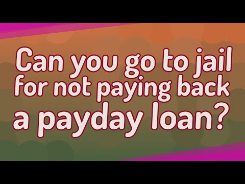 Can You Go To Jail For Not Paying Back A Payday Loan?