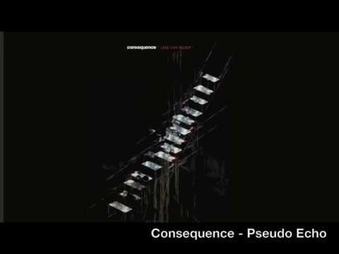 Consequence - Psuedo Echo