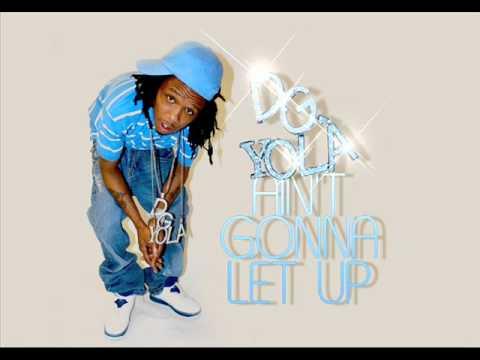 aint gon let up dg yola
