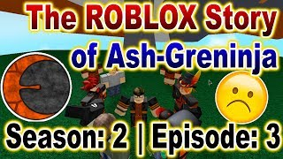 The ROBLOX Story of Ash-Greninja | S2 E3 | ~ ROBLOX Series