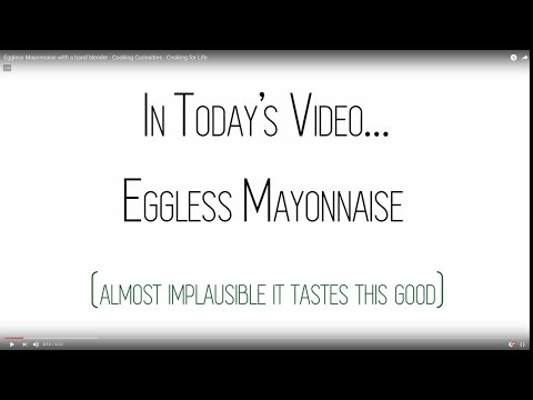 Eggless Mayonnaise with a hand blender - Cooking Curiosities - Cooking for Life