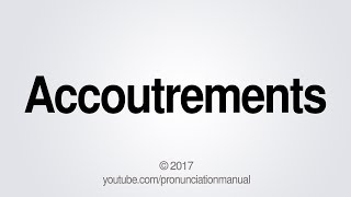 How to Pronounce Accoutrements