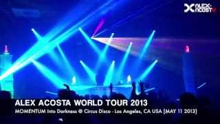 Alex Acosta Live at MOMENTUM Into Darkness At Circus Disco)  Los Angeles, CA USA [MAY 11 2013] (PT 0