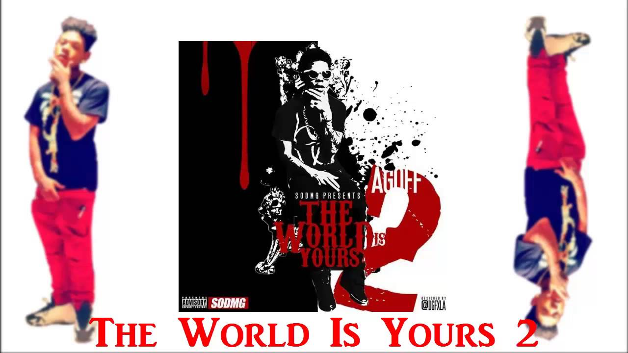 agoff the world is yours