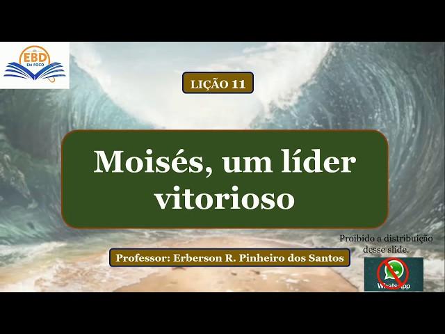 LIÇÃO 11 - MOISÉS, UM LÍDER VITORIOSO