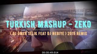 Turkish Mashup - Zeko ( Dj Ömer Selik feat Dj Nebiye) 2019 Remix