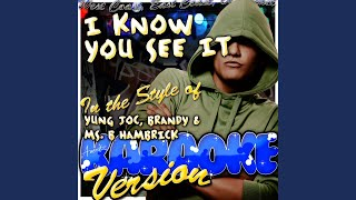 I Know You See It (In the Style of Yung Joc, Brandy & Ms. B Hambrick) (Karaoke Version)