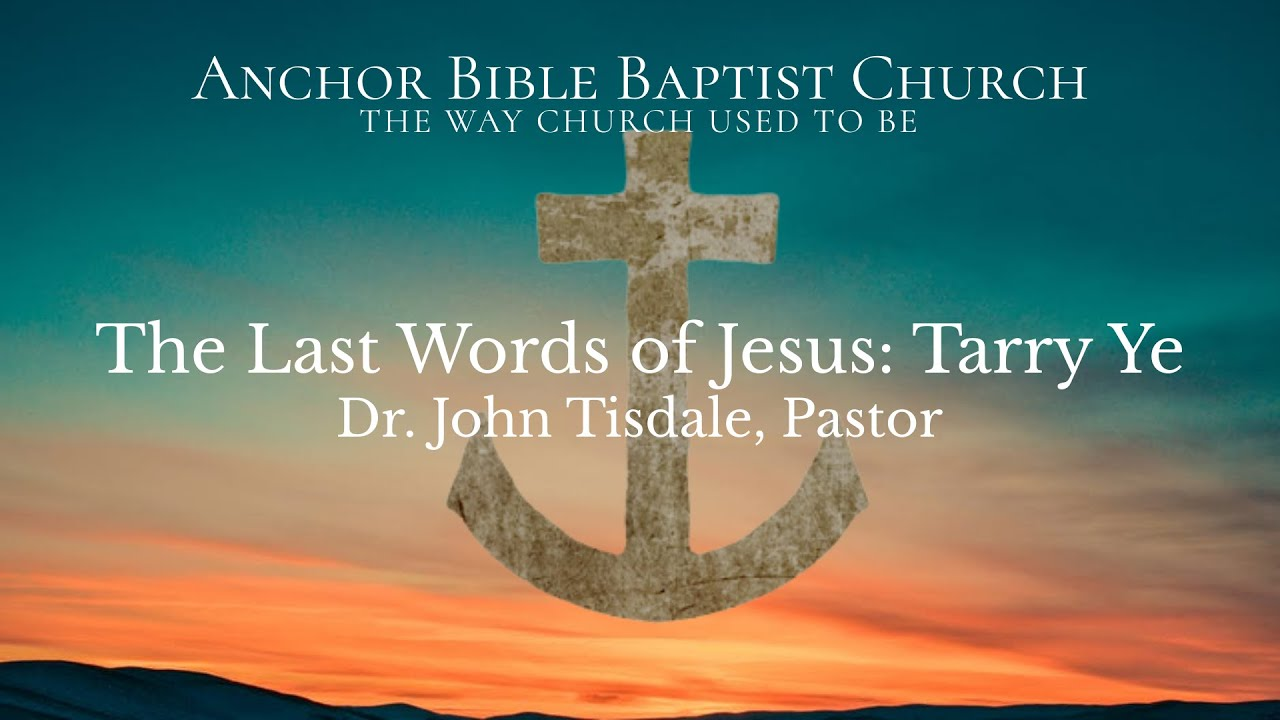 The Last Words of Jesus: Tarry Ye