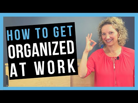 How to be Organized at Work [WORK ORGANIZATION SKILLS YOU NEED]