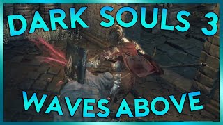 Dark Souls 3 Sorcerer Lets Play | WAVES ABOVE | Episode 6 (PC Gameplay)