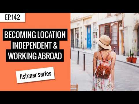 [Ep. 142] | Listener Series - Becoming Location Independent & Working Abroad