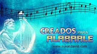 CREADOS PARA ALABARLE