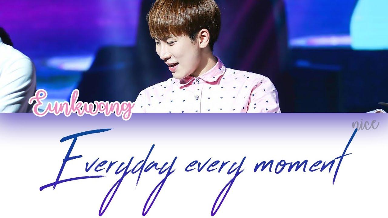 SEO EUNKWANG 서은광 BTOB   '모든 날, 모든 순간 Every day, Every Moment Lyrics  ENG/ROM/HAN