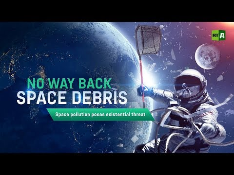 No Way Back Space Debris. When Space Pollution Poses Existential Threat