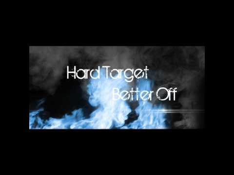 Hard Target - better off [WITH LYRICS NOW ITS ABLE]