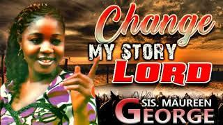 Sis Maureen George - Chąnge My Story ( Vol 1) - 2018 Christian Music | Nigerian Gospel Songs😍