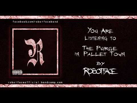 Robotface - The Purge In Pallet Town