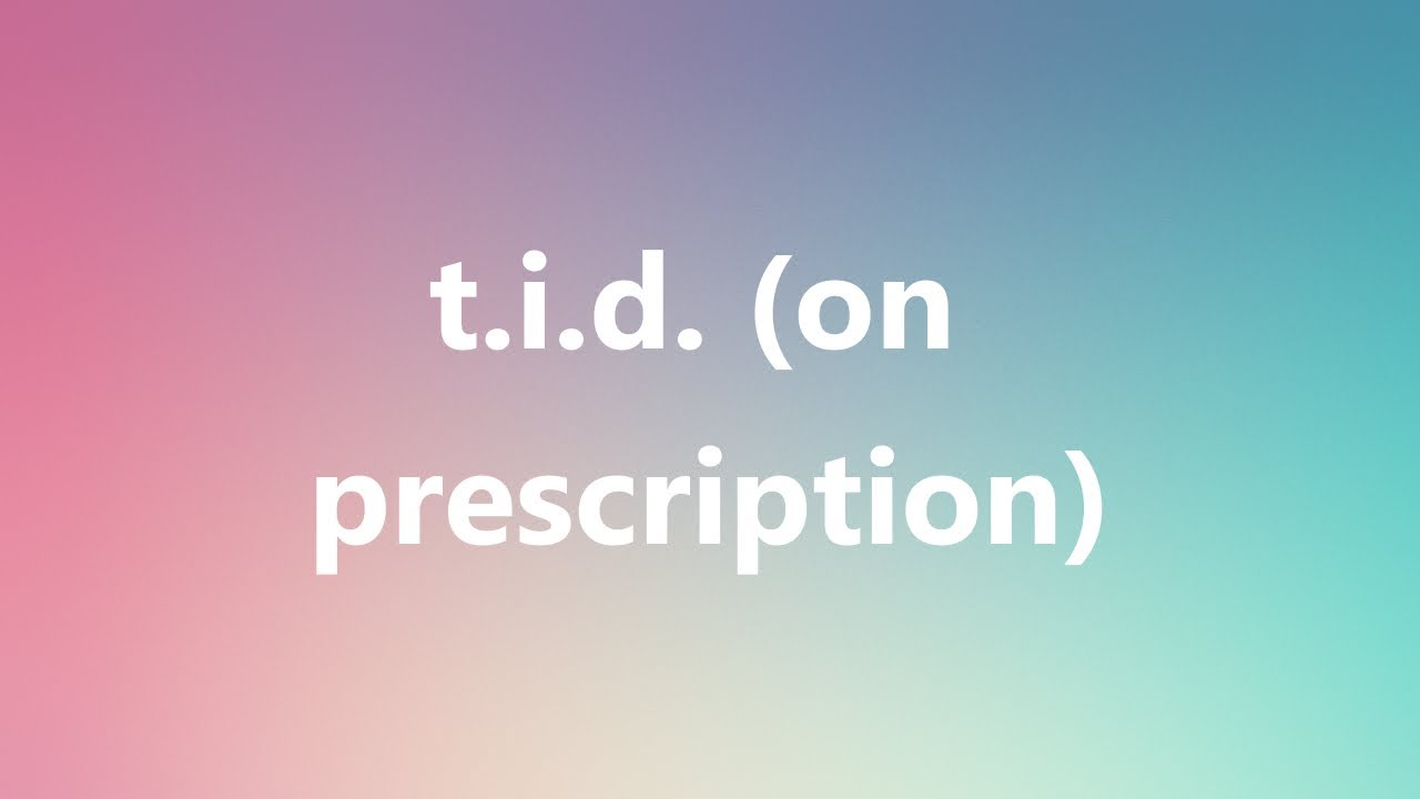 T i d  (on prescription) - Medical Meaning and Pronunciation