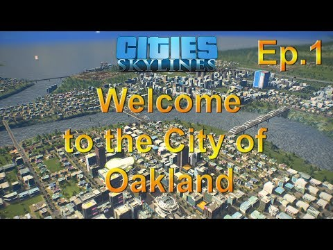 "Cities Skylines ""Welcome to Oakland"" Ep.  1"