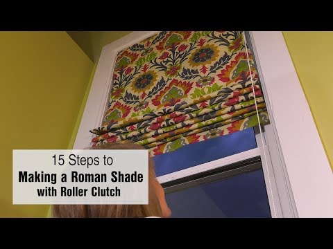 15 Steps to Making a Roman Shade with Roller Clutch System