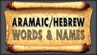 Aramaic/Hebrew Words & Names
