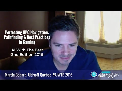Martin Bedard, Ubisoft - Perfecting NPC Navigation: Pathfinding & Best Practices in Gaming #AIWTB