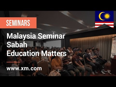 XM.COM - 2018 - Malaysia Seminar - Sabah - Education Matters