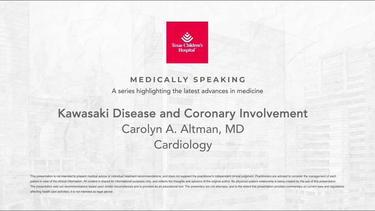 Medically Speaking: Kawasaki Disease and Coronary Involvement,  Carolyn A. Altman, MD