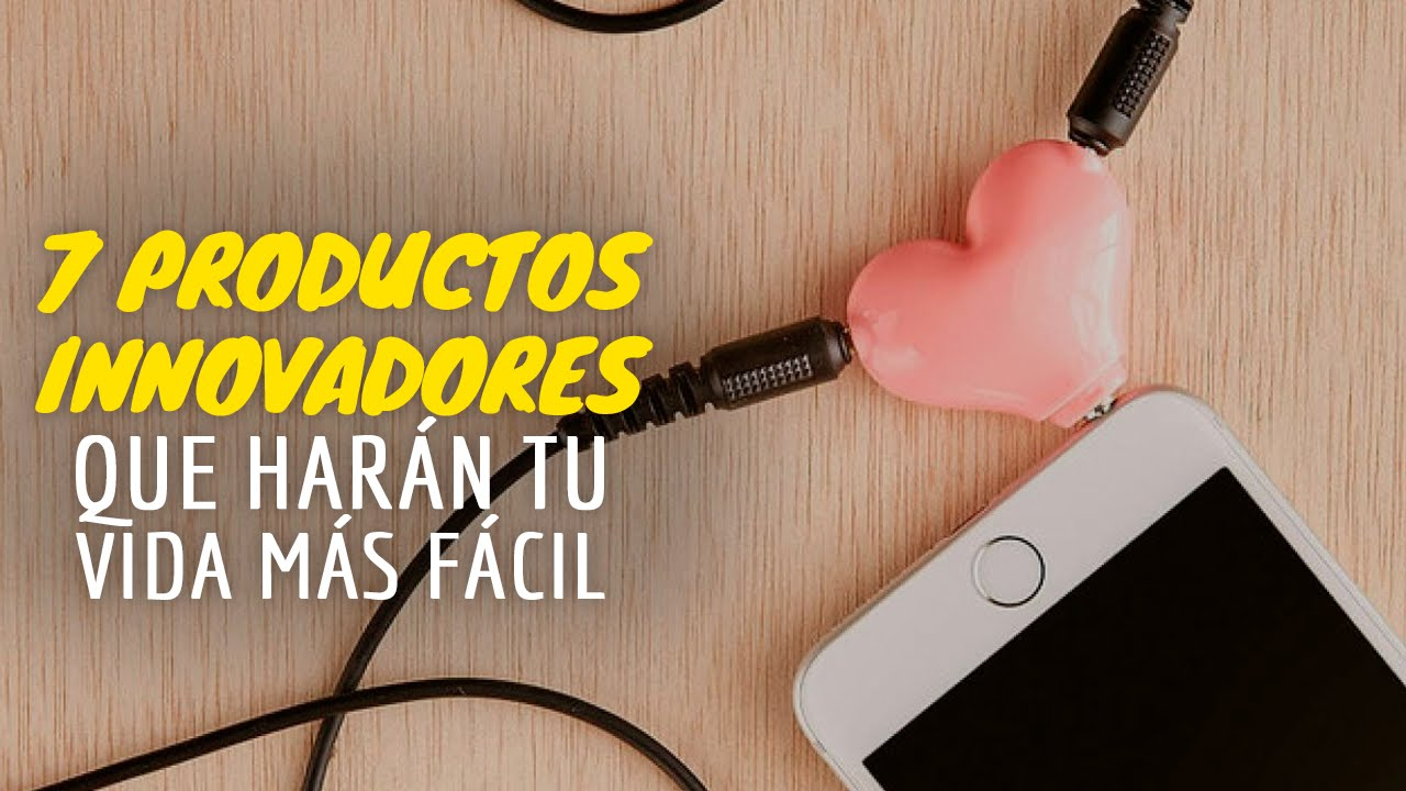 7 PRODUCTOS INNOVADORES Que Harán Tu Vida Más Fácil - YouTube