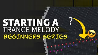 Starting a Trance Melody | Trance Production for Beginners