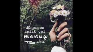 Manuş Baba Dönersen Islık Çal Official Audio