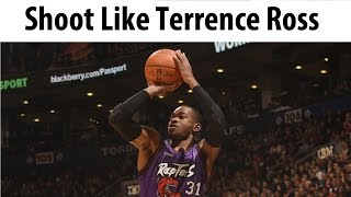 How To Shoot Like Terrence Ross - Basketball Shooting Practice
