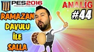 TANTUNİSPOR ile PES 2016 ANALİG #44 | DAVULLA SALLA!