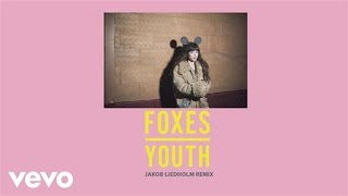 Foxes - Youth (Jakob Liedholm Remix) [Audio]