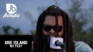 Dre Island -  We Pray - Jussbuss Acoustic (Season 4)