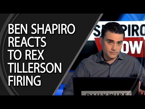 Ben Shapiro Reacts To Rex Tillerson Firing