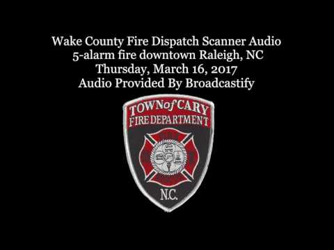 Wake County Fire Dispatch Scanner Audio  5-alarm fire downtown Raleigh, NC