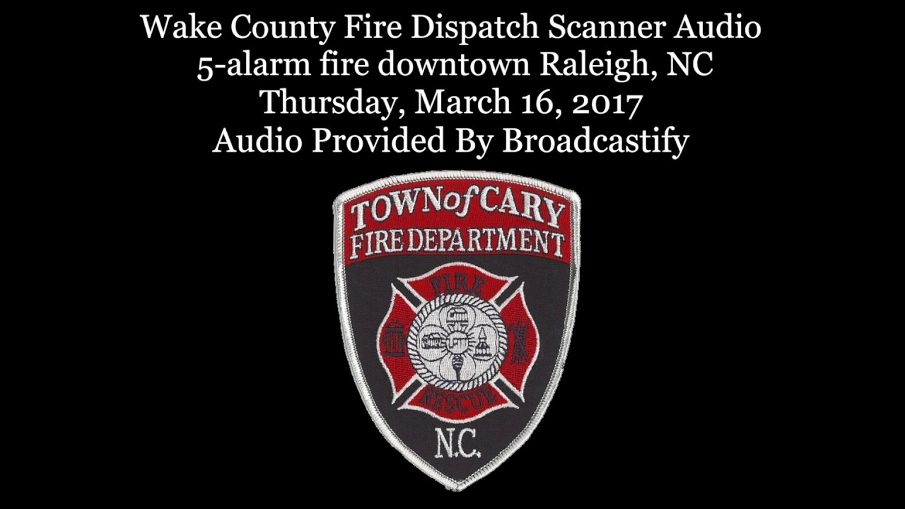 Wake County Fire Dispatch Scanner Audio 5 Alarm Fire Downtown Raleigh Nc