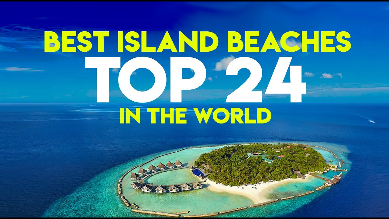 TOP 24 Best Island Beaches in the World