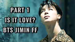 PART 1 IS IT LOVE? BTS JIMIN FF