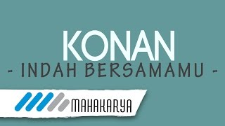KONAN - INDAH BERSAMAMU (AUDIO 0NLY)