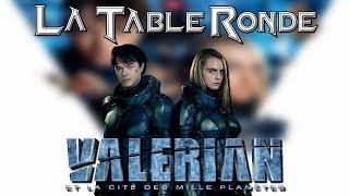 Valérian et la Cité des Mille Planètes (SPOILERS) ║ #97 ║ LA TABLE RONDE