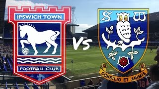 Ipswich Town vs Sheffield Wednesday 29th April 2017 (MATCH DAY VLOG)