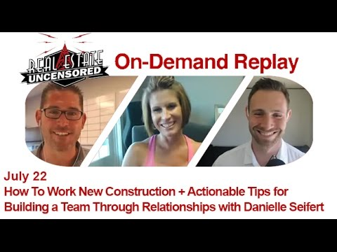Real Estate Agent Marketing: How To Work New Construction  w/Danielle Seifert