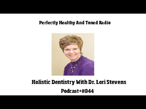 Holistic Dentistry With Dr. Lorie Miller Stevens Podcast #044