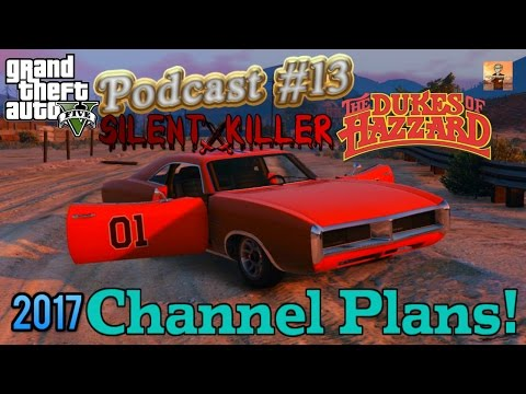 GTA V Podcast Episode #13: 2017 YouTube Channel Plans!!! (Dukes of Hazzard, Vlogs, & MORE)